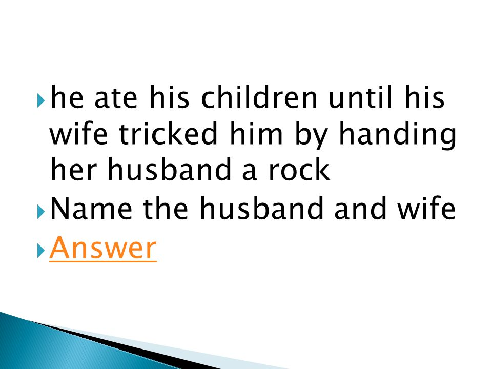  he ate his children until his wife tricked him by handing her husband a rock  Name the husband and wife  Answer Answer