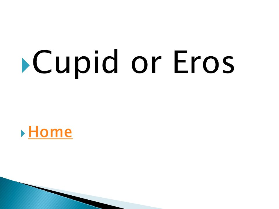  Cupid or Eros  Home Home
