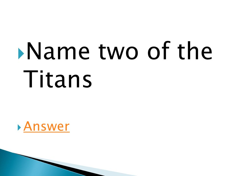  Name two of the Titans  Answer Answer