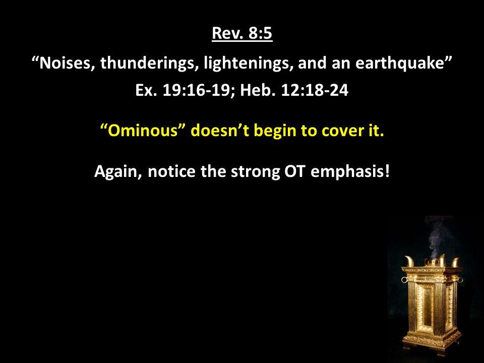 Rev. 8:5 Noises, thunderings, lightenings, and an earthquake Ex.