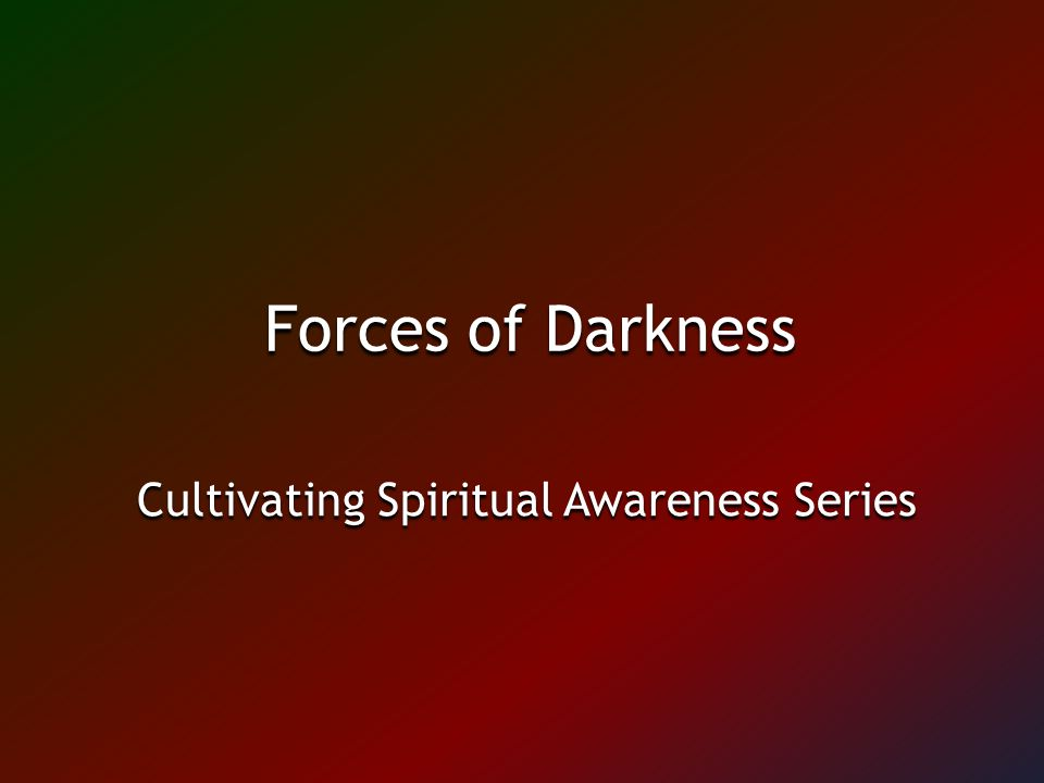Forces of Darkness Cultivating Spiritual Awareness Series