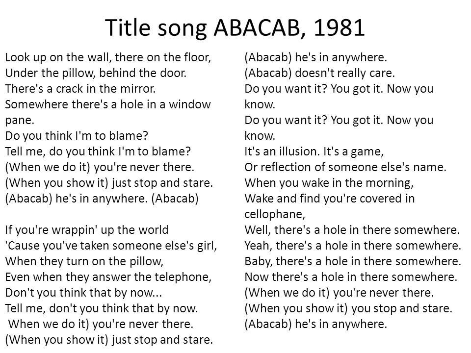 Title song ABACAB, 1981 Look up on the wall, there on the floor, Under the pillow, behind the door.