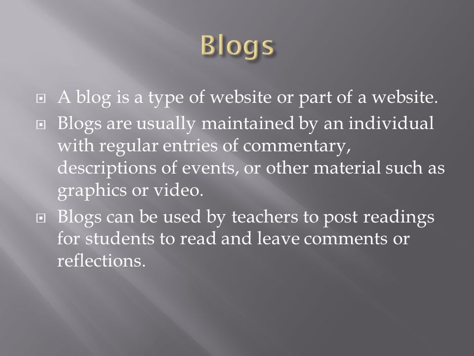  A blog is a type of website or part of a website.