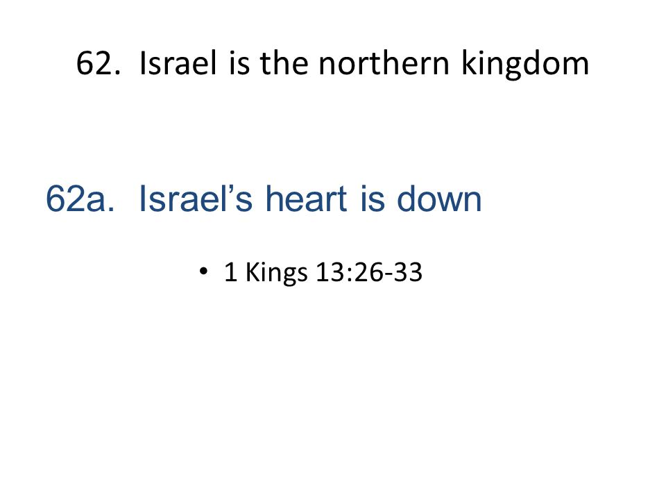 62. Israel is the northern kingdom 62a. Israel's heart is down 1 Kings 13:26-33