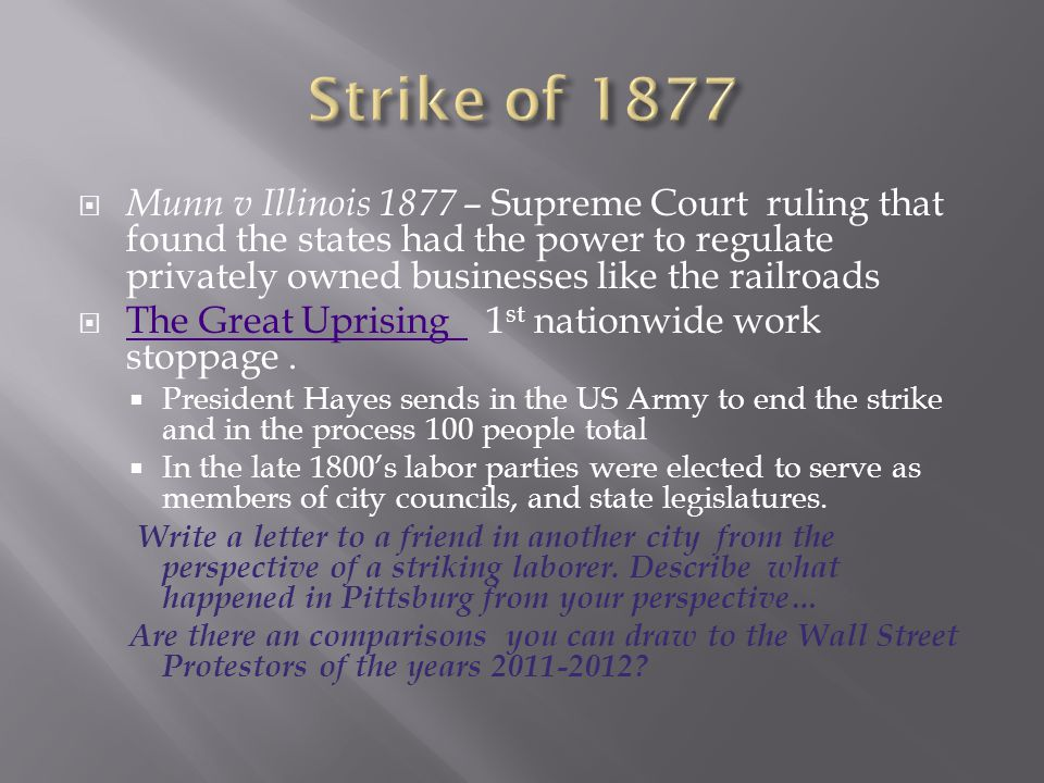  Munn v Illinois 1877 – Supreme Court ruling that found the states had the power to regulate privately owned businesses like the railroads  The Grea