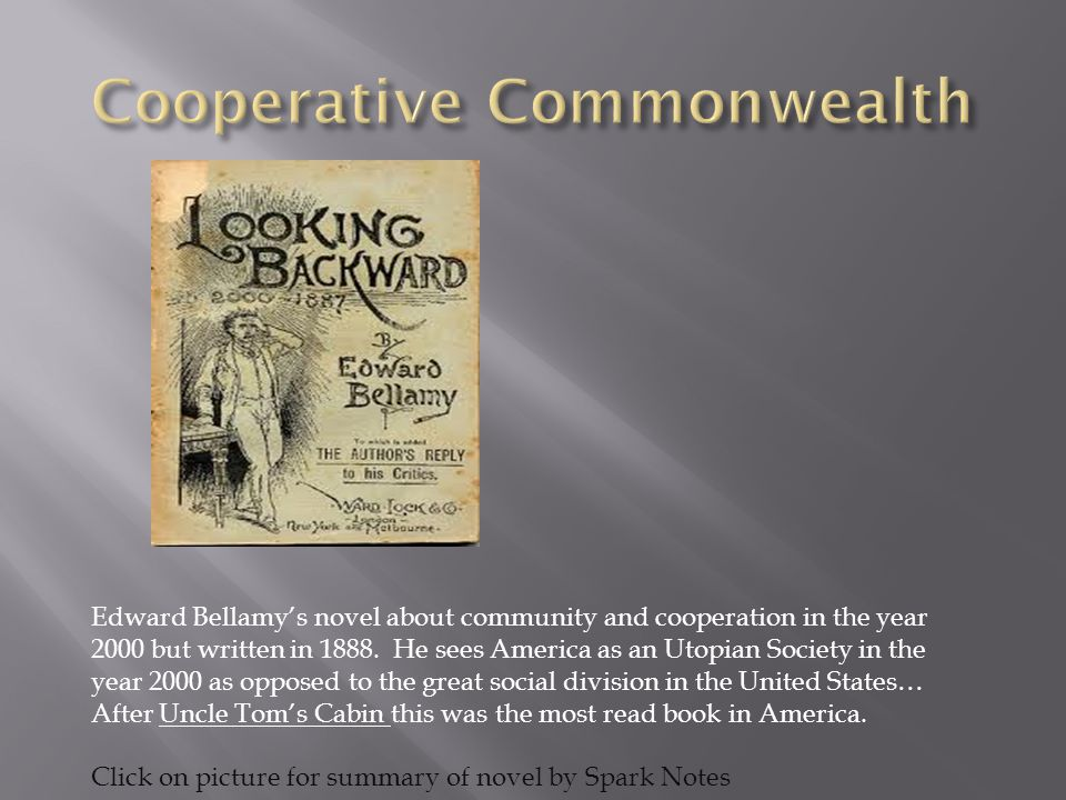 Edward Bellamy's novel about community and cooperation in the year 2000 but written in 1888. He sees America as an Utopian Society in the year 2000 as