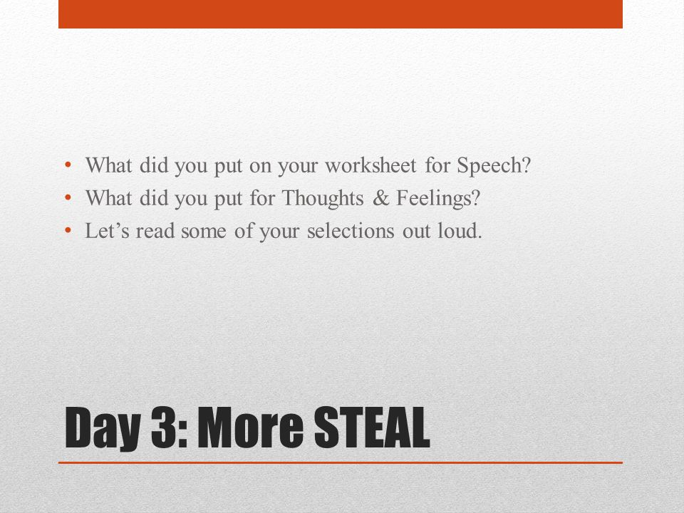 Day 3: More STEAL What did you put on your worksheet for Speech.