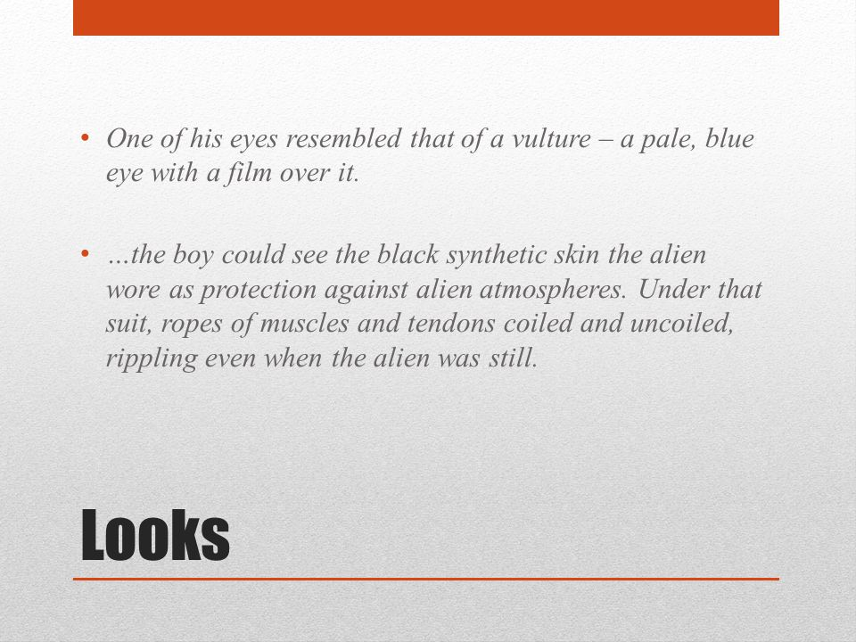 Looks One of his eyes resembled that of a vulture – a pale, blue eye with a film over it.