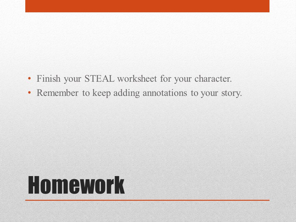 Homework Finish your STEAL worksheet for your character.