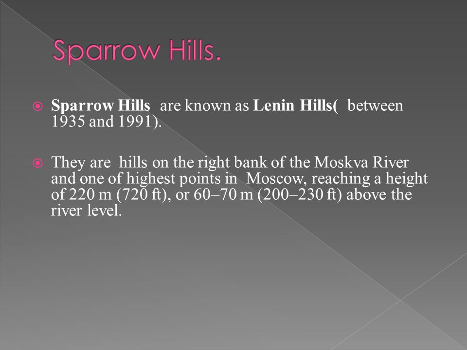  Sparrow Hills are known as Lenin Hills( between 1935 and 1991).