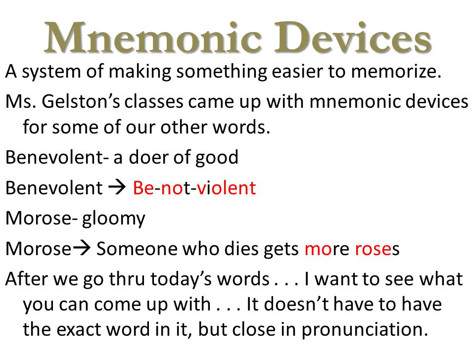 Mnemonic Devices A system of making something easier to memorize.
