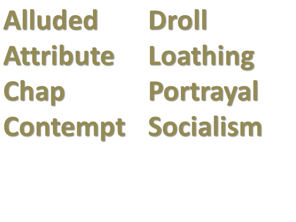 Alluded Attribute Chap Contempt Droll Loathing Portrayal Socialism