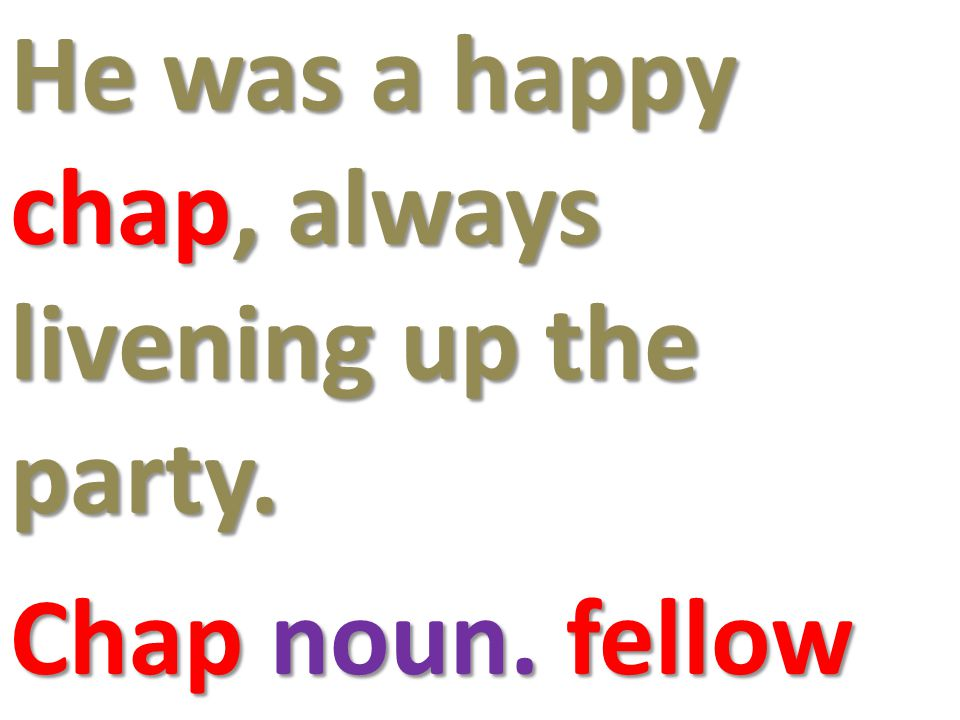 He was a happy chap, always livening up the party. Chap noun. fellow