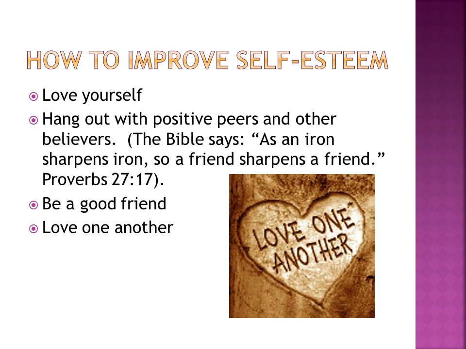  Love yourself  Hang out with positive peers and other believers.