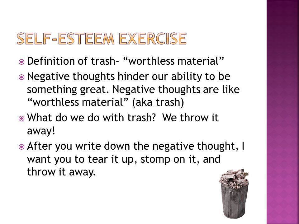  Definition of trash- worthless material  Negative thoughts hinder our ability to be something great.