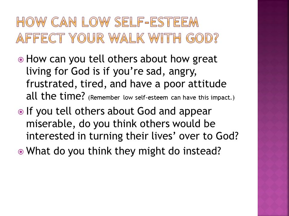  How can you tell others about how great living for God is if you're sad, angry, frustrated, tired, and have a poor attitude all the time.