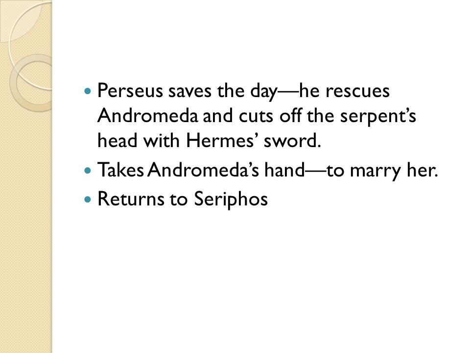 Perseus saves the day—he rescues Andromeda and cuts off the serpent's head with Hermes' sword.