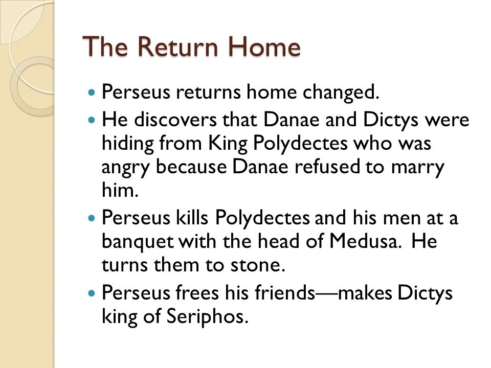 The Return Home Perseus returns home changed.