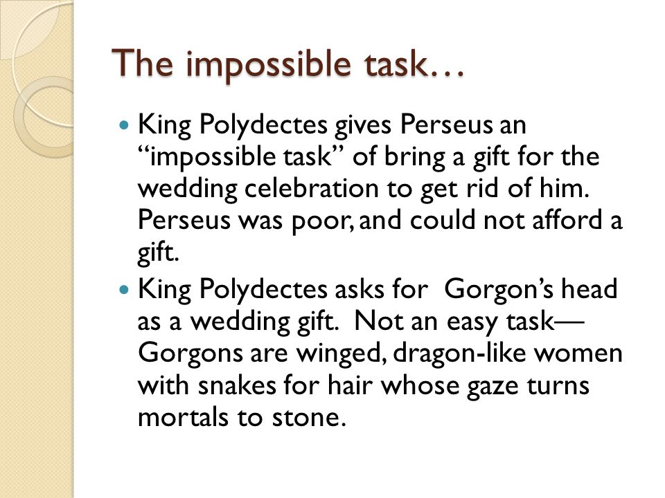 The impossible task… King Polydectes gives Perseus an impossible task of bring a gift for the wedding celebration to get rid of him.
