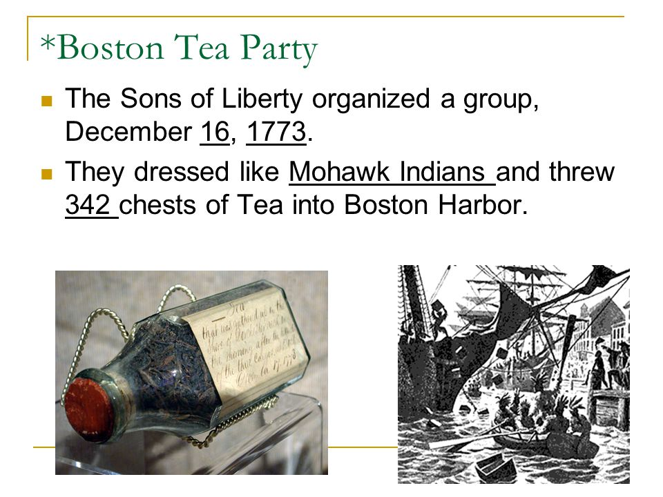 *Boston Tea Party The Sons of Liberty organized a group, December 16, 1773.