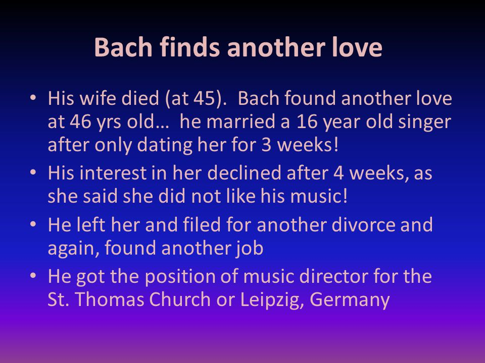 Bach finds another love His wife died (at 45).