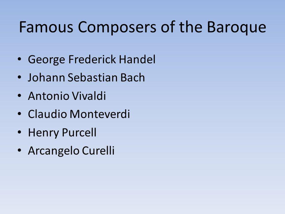 Famous Composers of the Baroque George Frederick Handel Johann Sebastian Bach Antonio Vivaldi Claudio Monteverdi Henry Purcell Arcangelo Curelli