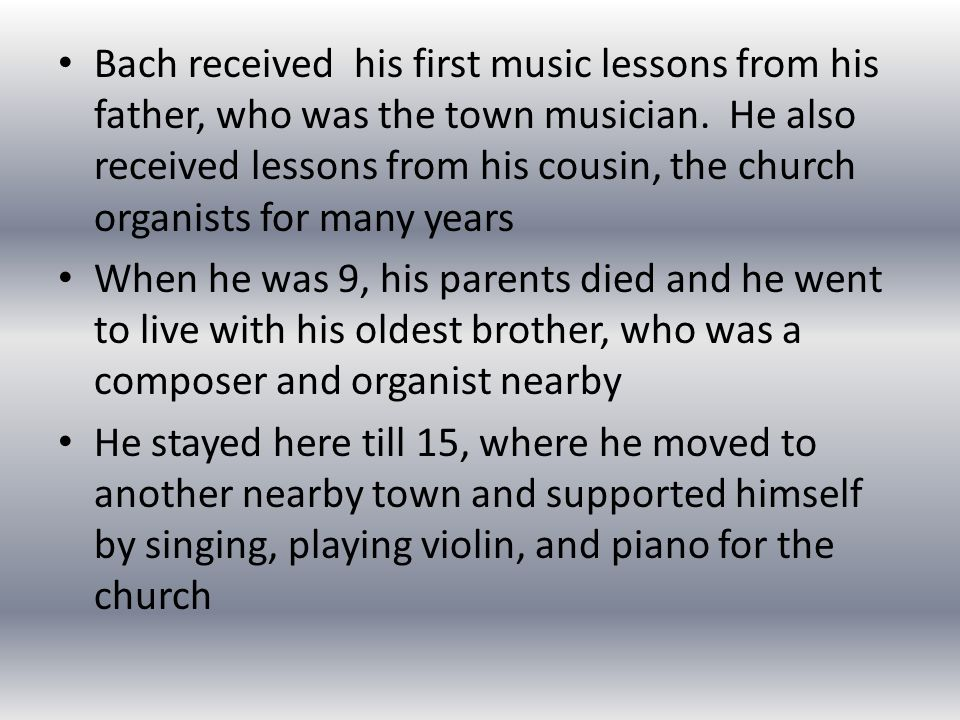 Bach received his first music lessons from his father, who was the town musician.