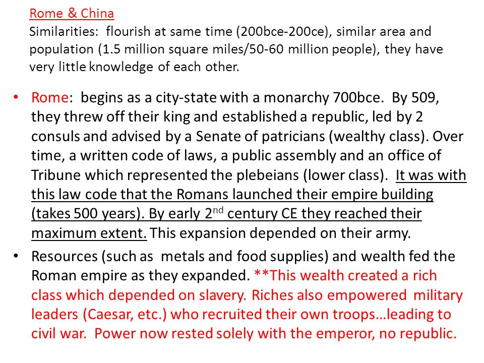 Rome & China Similarities: flourish at same time (200bce-200ce), similar area and population (1.5 million square miles/50-60 million people), they have very little knowledge of each other.