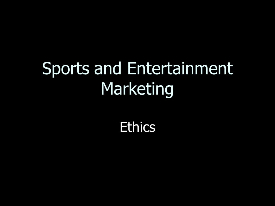 Sports and Entertainment Marketing Ethics
