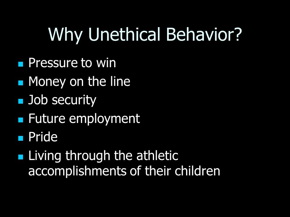 Why Unethical Behavior.