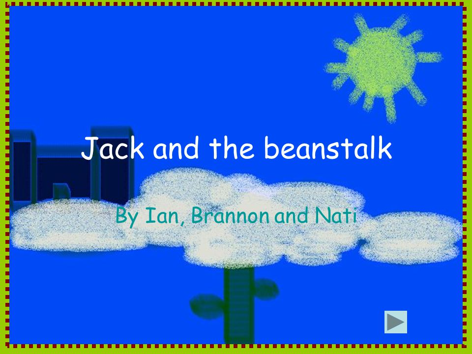 Jack and the beanstalk By Ian, Brannon and Nati