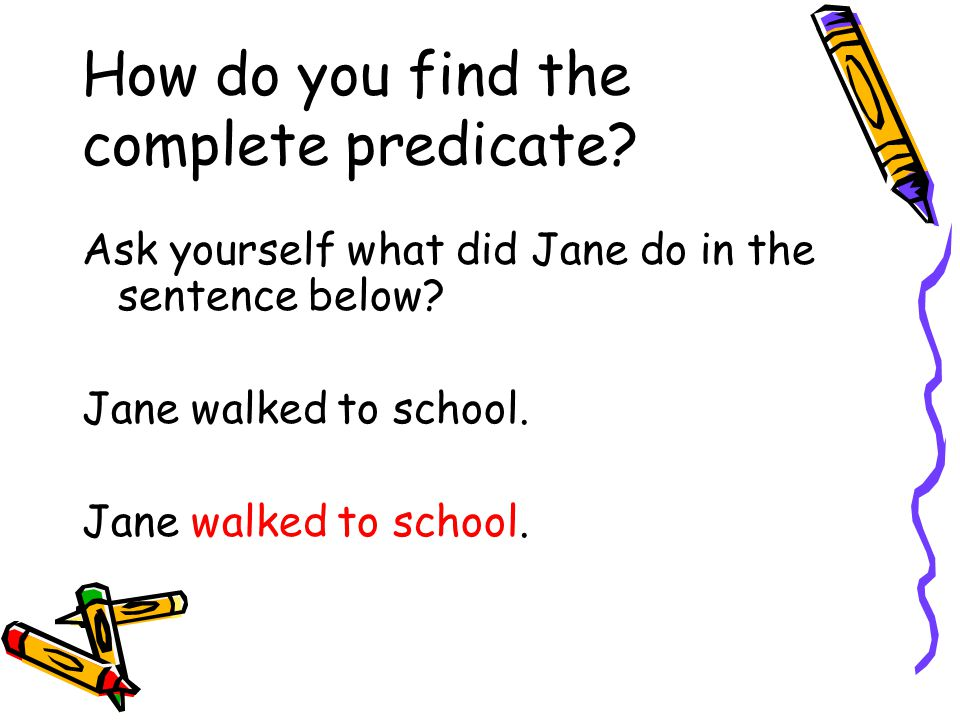 How do you find the complete predicate. Ask yourself what did Jane do in the sentence below.