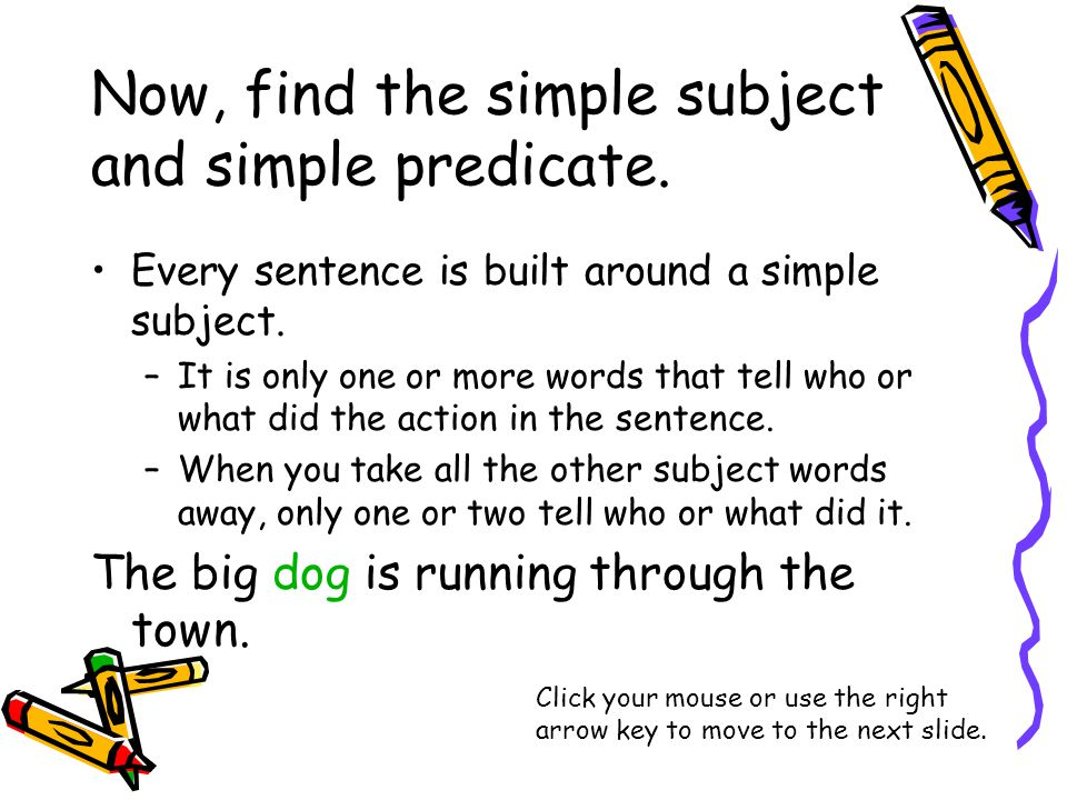 Now, find the simple subject and simple predicate.