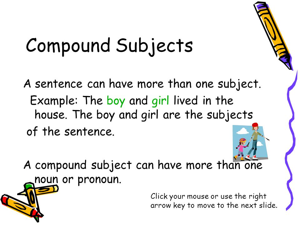 Compound Subjects A sentence can have more than one subject.