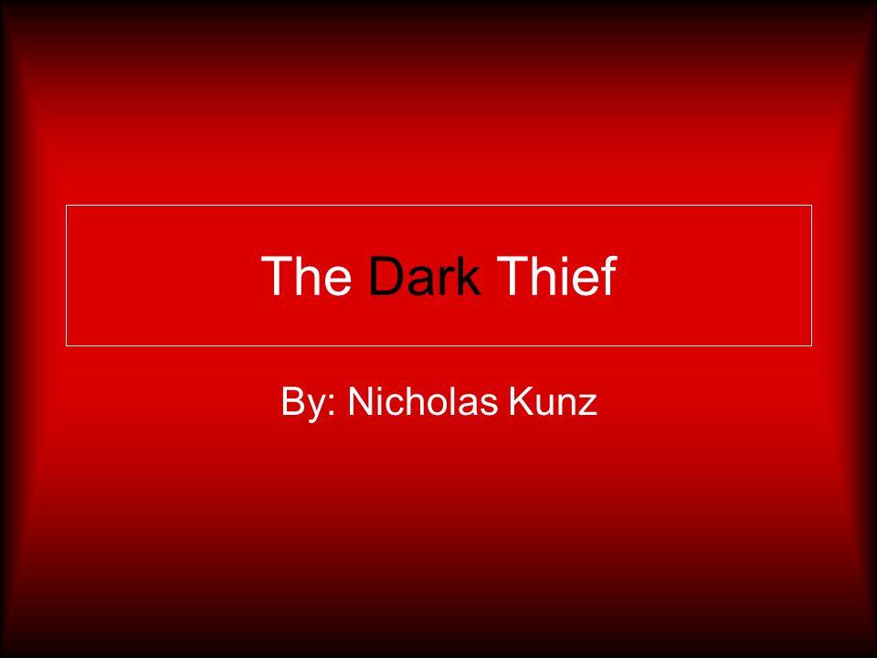 The Dark Thief By: Nicholas Kunz