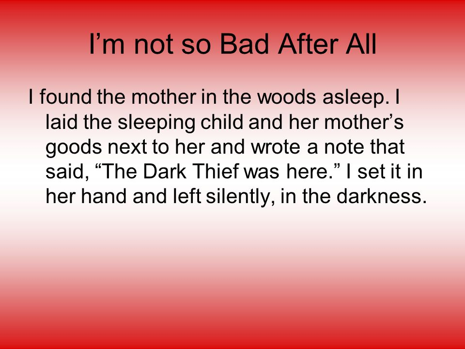 I'm not so Bad After All I found the mother in the woods asleep.