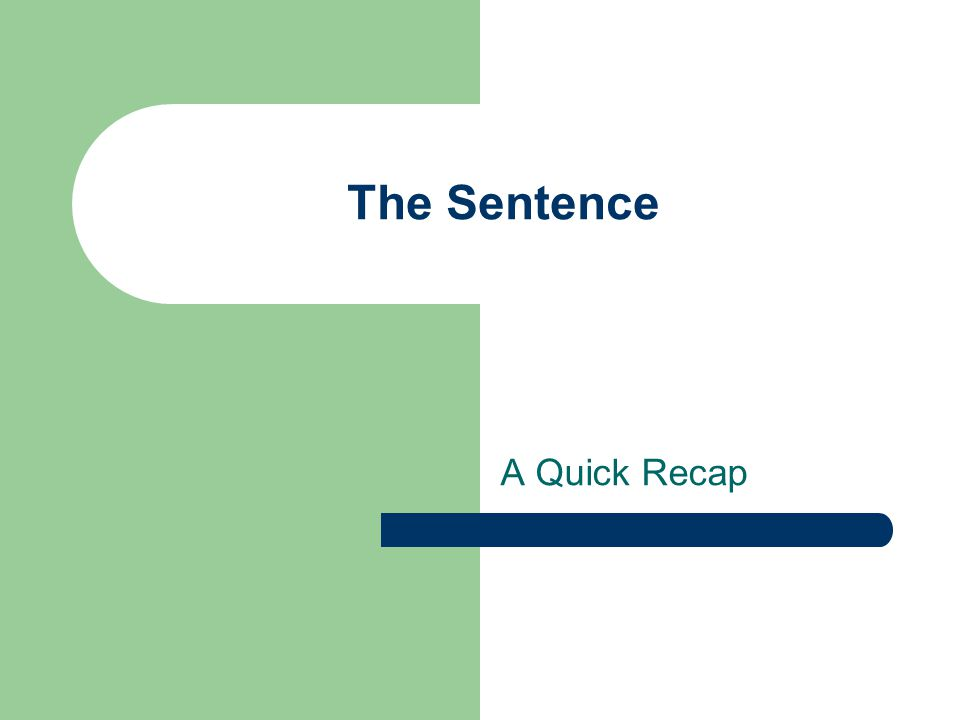 The Sentence A Quick Recap