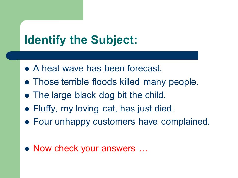 Identify the Subject: A heat wave has been forecast.