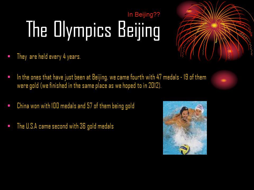 The Olympics Beijing They are held every 4 years.