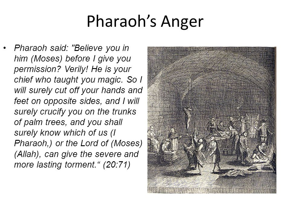 Pharaoh's Anger Pharaoh said: Believe you in him (Moses) before I give you permission.