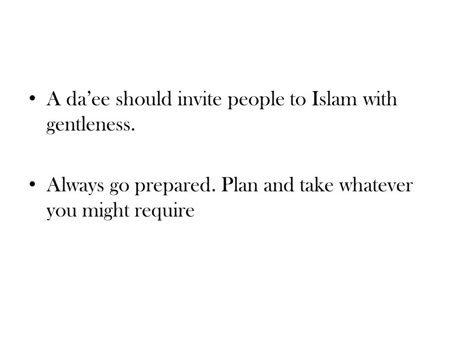 A da'ee should invite people to Islam with gentleness.