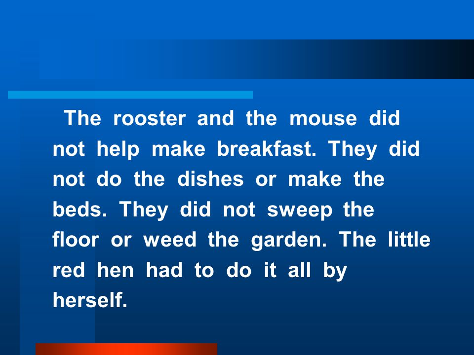 The rooster and the mouse did not help make breakfast.