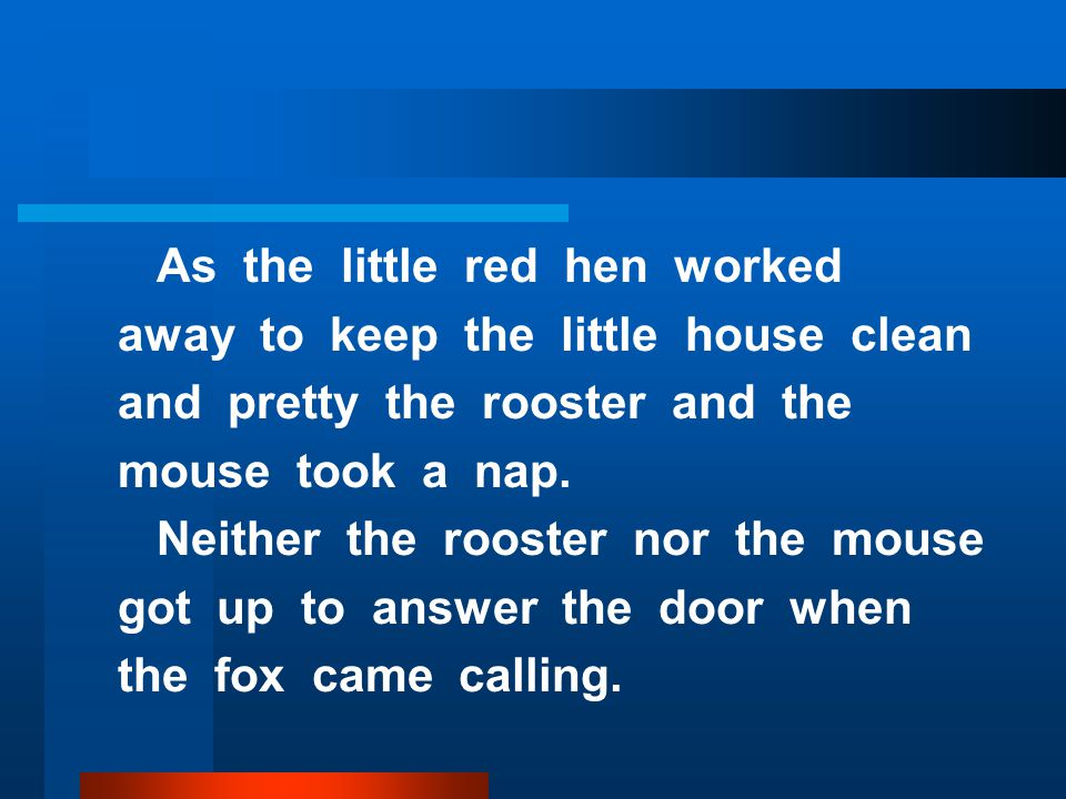 As the little red hen worked away to keep the little house clean and pretty the rooster and the mouse took a nap.