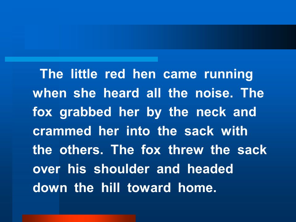 The little red hen came running when she heard all the noise.