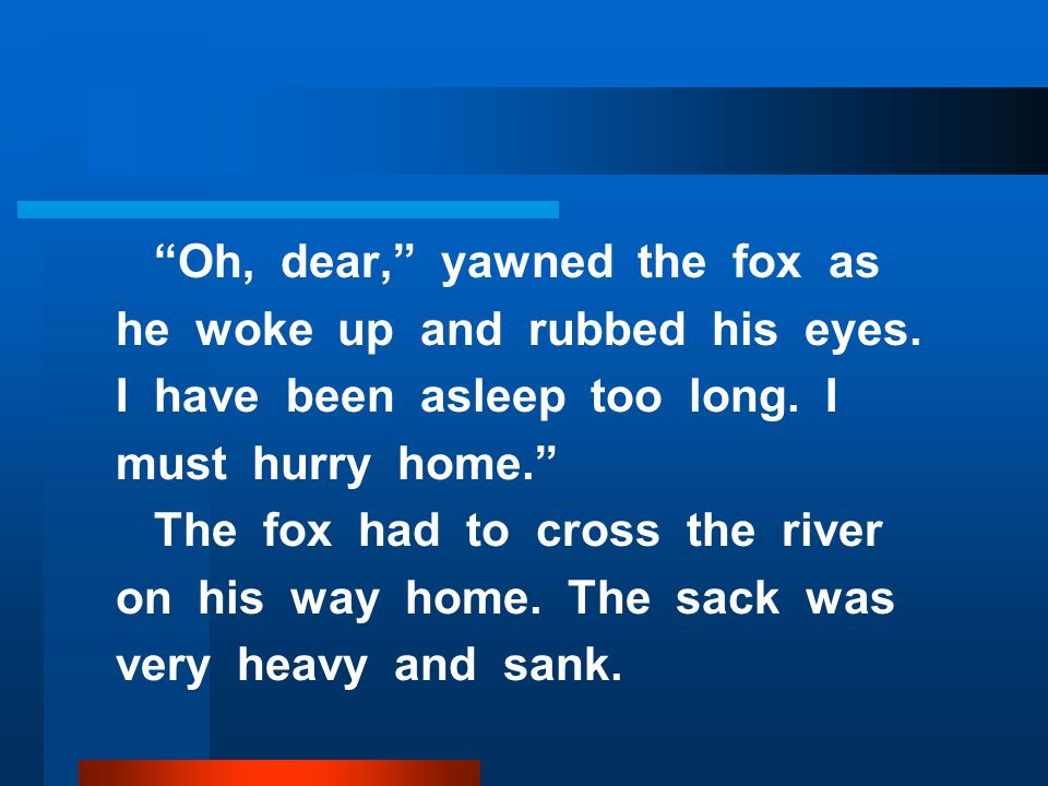 Oh, dear, yawned the fox as he woke up and rubbed his eyes.