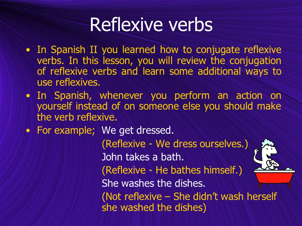Reflexive verbs In Spanish II you learned how to conjugate reflexive verbs.