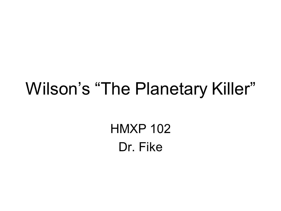 Wilson's The Planetary Killer HMXP 102 Dr. Fike