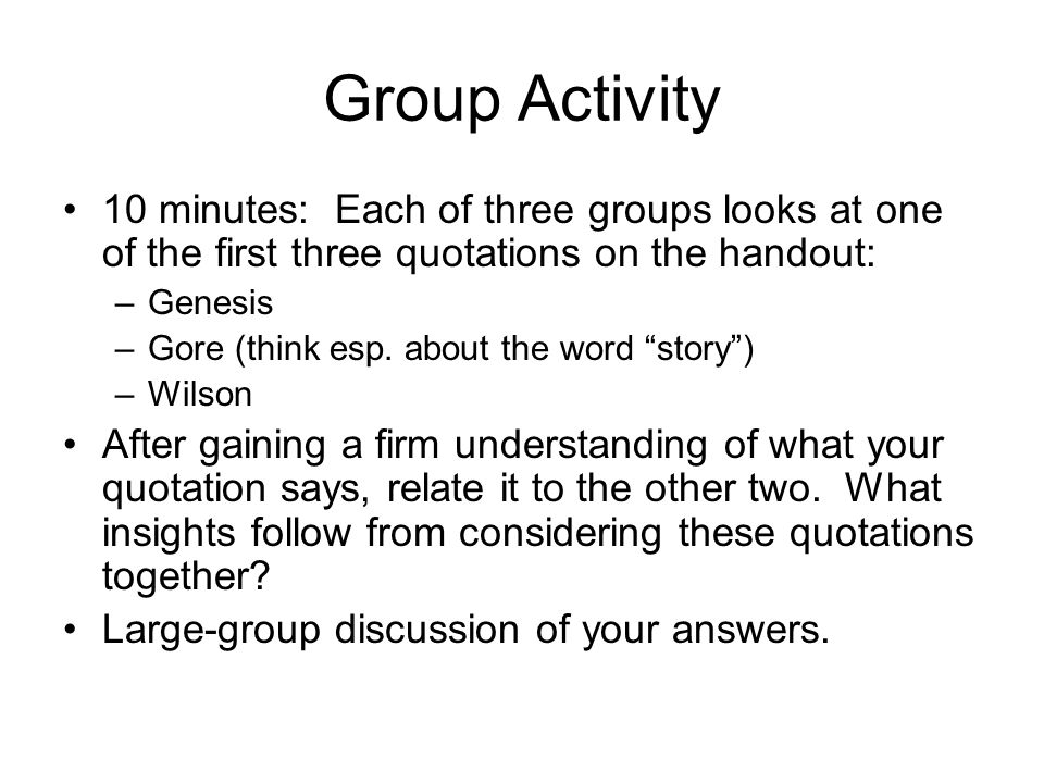 Group Activity 10 minutes: Each of three groups looks at one of the first three quotations on the handout: –Genesis –Gore (think esp.