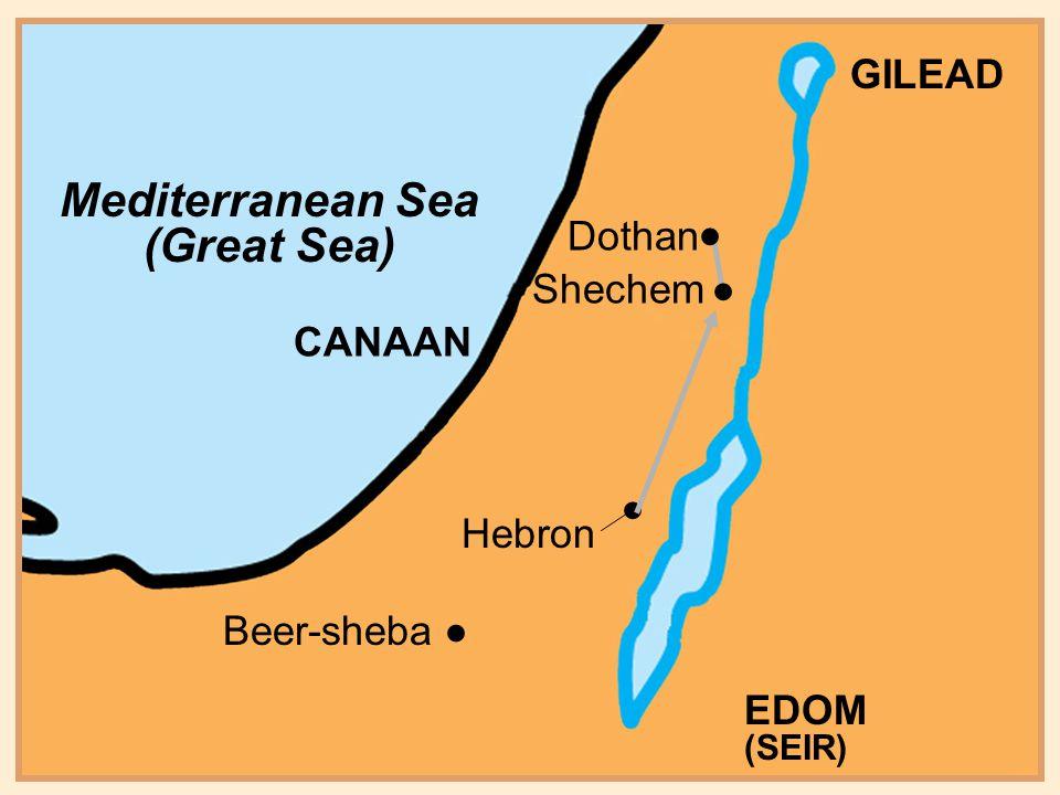 Beer-sheba Hebron CANAAN Shechem EDOM (SEIR) Mediterranean Sea (Great Sea) GILEAD Dothan