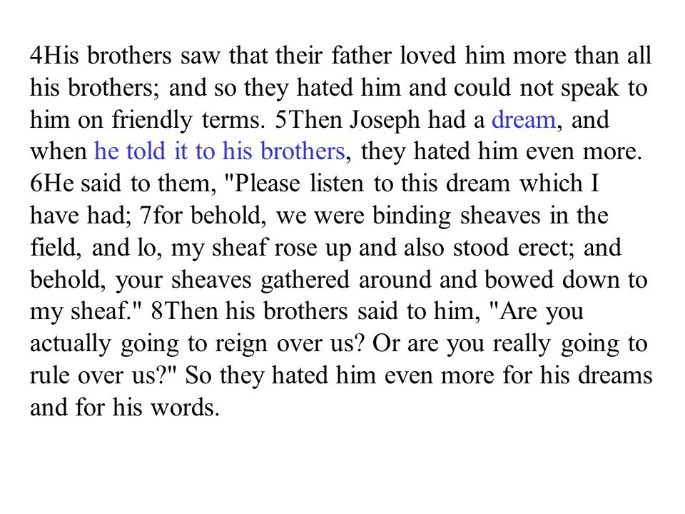 4His brothers saw that their father loved him more than all his brothers; and so they hated him and could not speak to him on friendly terms.